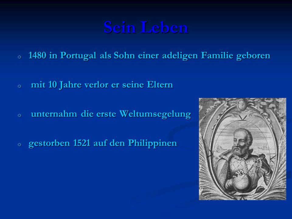 Sein Leben o 1480 in Portugal als Sohn einer adeligen Familie geboren o mit 10 Jahre verlor er seine Eltern o unternahm die erste Weltumsegelung o ges