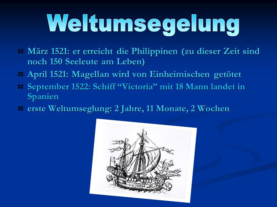 März 1521: er erreicht die Philippinen (zu dieser Zeit sind noch 150 Seeleute am Leben) März 1521: er erreicht die Philippinen (zu dieser Zeit sind no