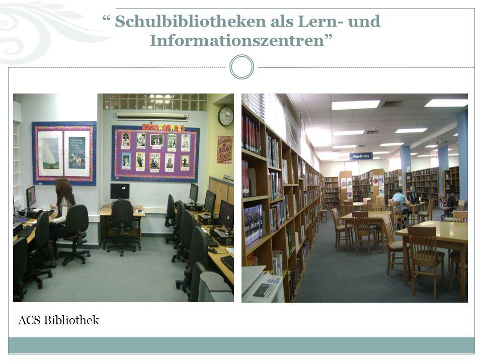 Schulbibliotheken als Lern- und Informationszentren ACS Bibliothek