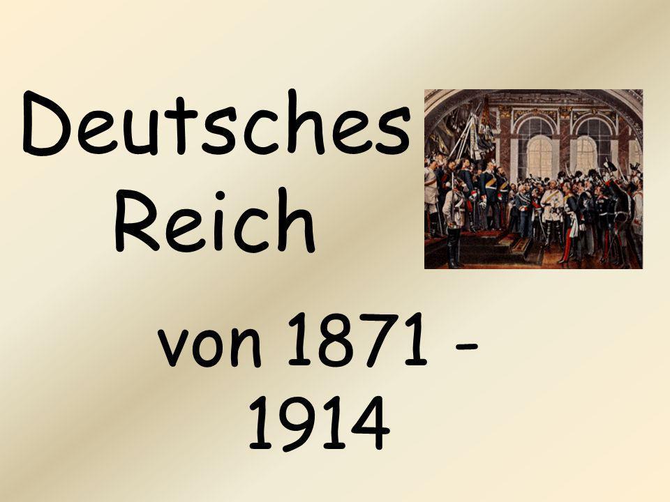 Deutsches Reich von 1871 - 1914