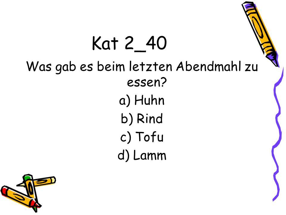 Kat 2_40 Was gab es beim letzten Abendmahl zu essen? a) Huhn b) Rind c) Tofu d) Lamm