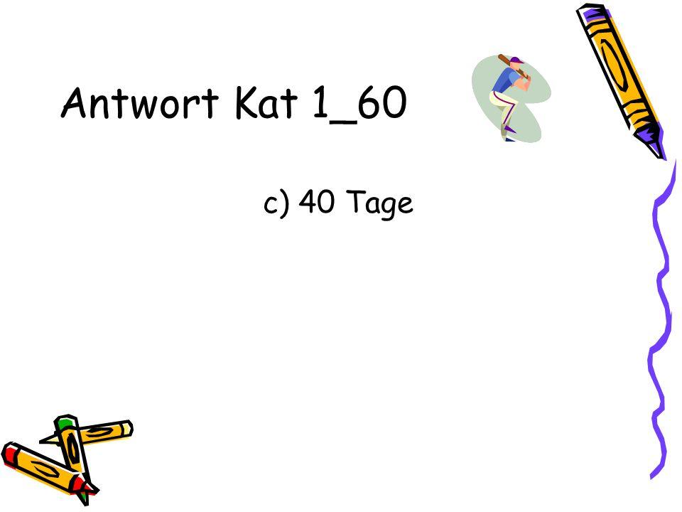 Antwort Kat 1_60 c) 40 Tage