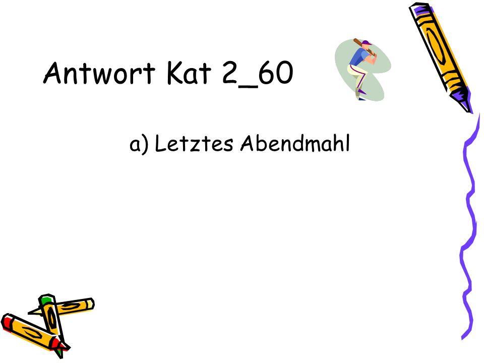 Antwort Kat 2_60 a) Letztes Abendmahl