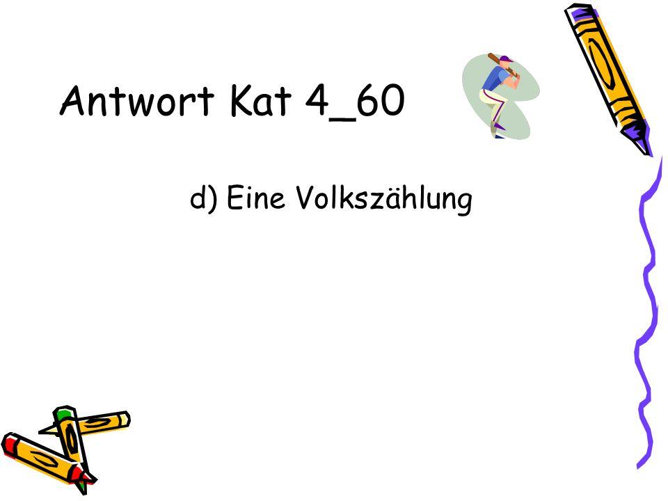 Antwort Kat 4_60 d) Eine Volkszählung