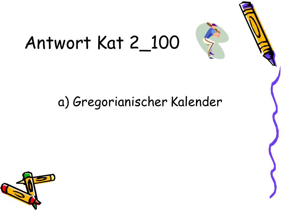 Antwort Kat 2_100 a) Gregorianischer Kalender