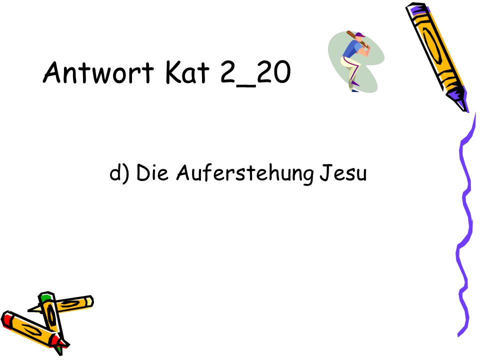 Antwort Kat 2_20 d) Die Auferstehung Jesu