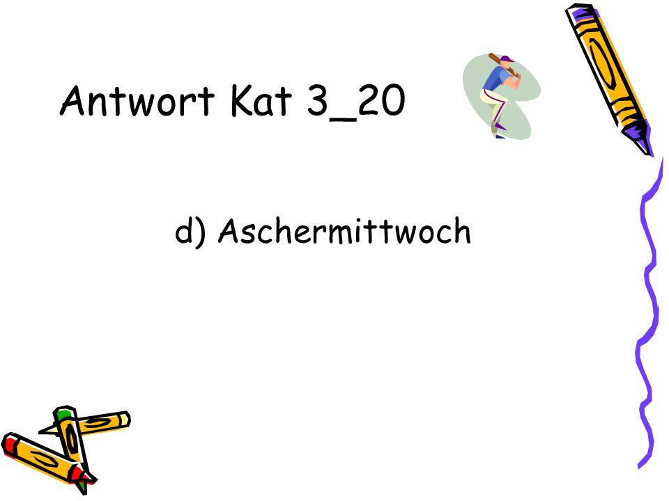 Antwort Kat 3_20 d) Aschermittwoch