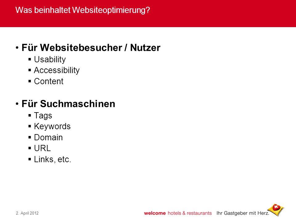 2. April 2012 Was beinhaltet Websiteoptimierung? Für Websitebesucher / Nutzer Usability Accessibility Content Für Suchmaschinen Tags Keywords Domain U
