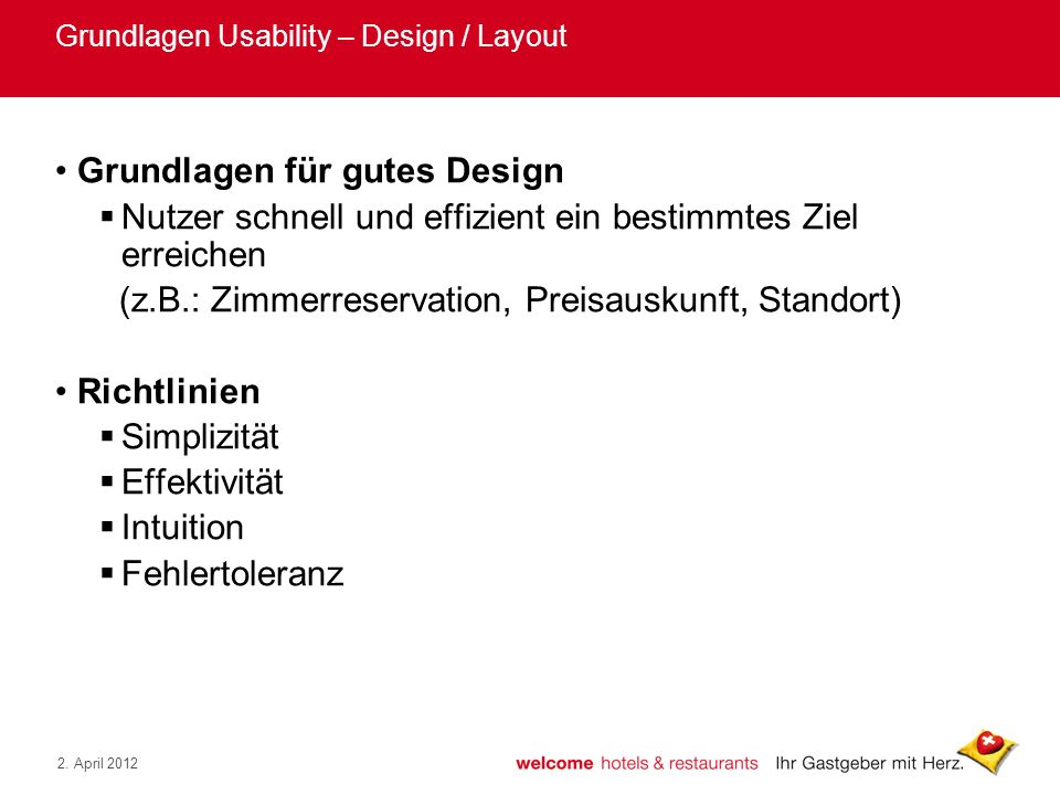 2. April 2012 Grundlagen Usability – Design / Layout Grundlagen für gutes Design Nutzer schnell und effizient ein bestimmtes Ziel erreichen (z.B.: Zim