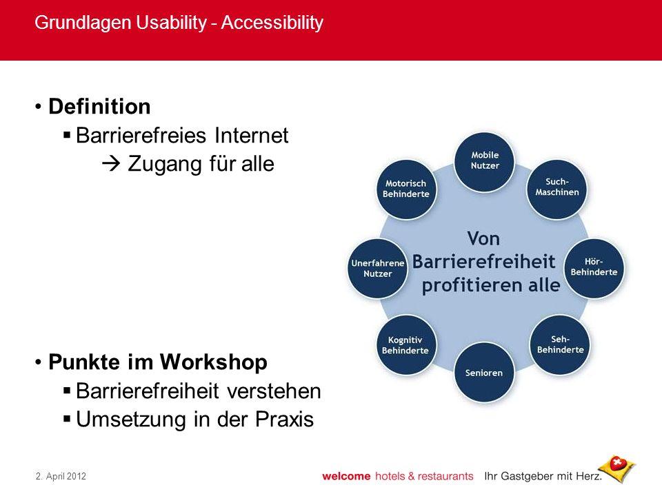 2. April 2012 Grundlagen Usability - Accessibility Definition Barrierefreies Internet Zugang für alle Punkte im Workshop Barrierefreiheit verstehen Um