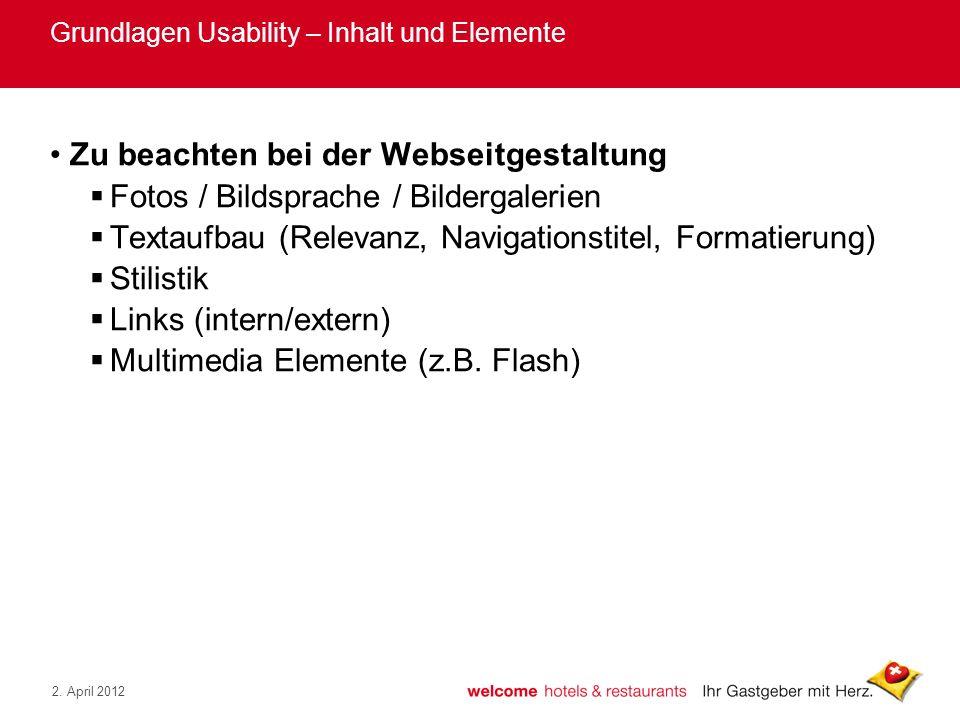 2. April 2012 Grundlagen Usability – Inhalt und Elemente Zu beachten bei der Webseitgestaltung Fotos / Bildsprache / Bildergalerien Textaufbau (Releva