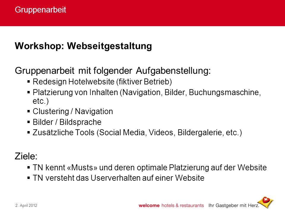 2. April 2012 Gruppenarbeit Workshop: Webseitgestaltung Gruppenarbeit mit folgender Aufgabenstellung: Redesign Hotelwebsite (fiktiver Betrieb) Platzie
