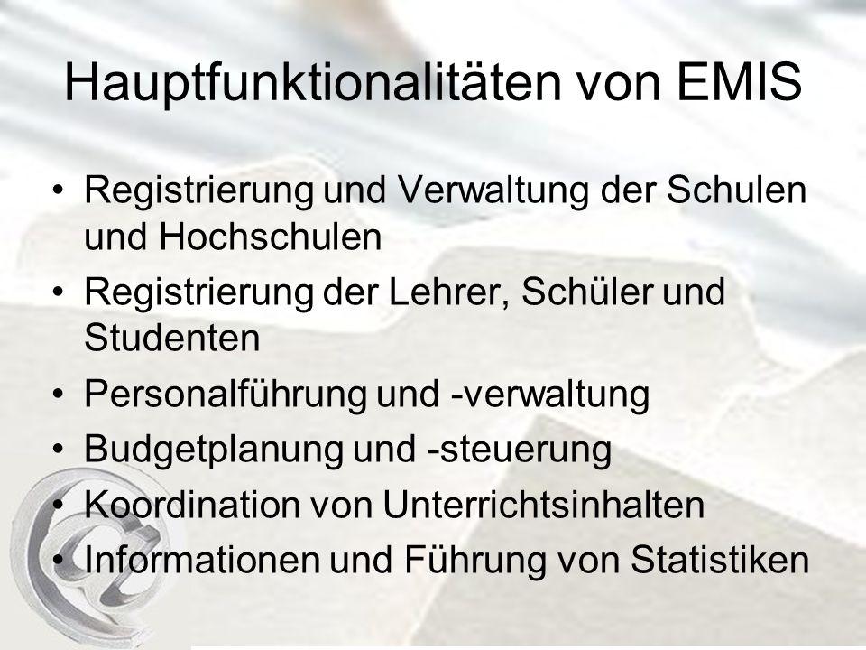 Hauptfunktionalitäten von EMIS Registrierung und Verwaltung der Schulen und Hochschulen Registrierung der Lehrer, Schüler und Studenten Personalführung und -verwaltung Budgetplanung und -steuerung Koordination von Unterrichtsinhalten Informationen und Führung von Statistiken