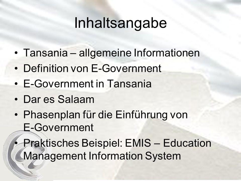 Inhaltsangabe Tansania – allgemeine Informationen Definition von E-Government E-Government in Tansania Dar es Salaam Phasenplan für die Einführung von E-Government Praktisches Beispiel: EMIS – Education Management Information System