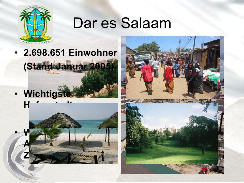 Dar es Salaam 2.698.651 Einwohner (Stand Januar 2005) Wichtigste Hafenstadt Wirtschaftliche und Administratives Zentrums Tansania