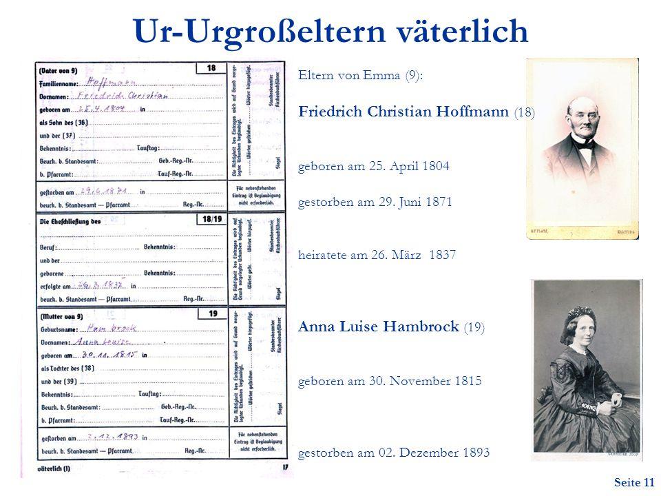 Seite 11 Ur-Urgroßeltern väterlich Eltern von Emma (9): Friedrich Christian Hoffmann (18) geboren am 25.