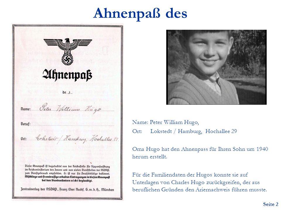 Seite 2 Ahnenpaß des Name: Peter William Hugo, Ort: Lokstedt / Hamburg, Hochallee 29 Oma Hugo hat den Ahnenpass für Ihren Sohn um 1940 herum erstellt.