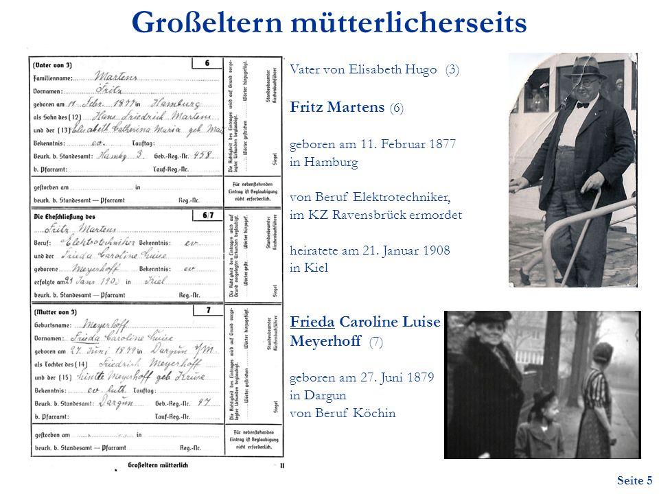Seite 5 Großeltern mütterlicherseits Vater von Elisabeth Hugo (3) Fritz Martens (6) geboren am 11.