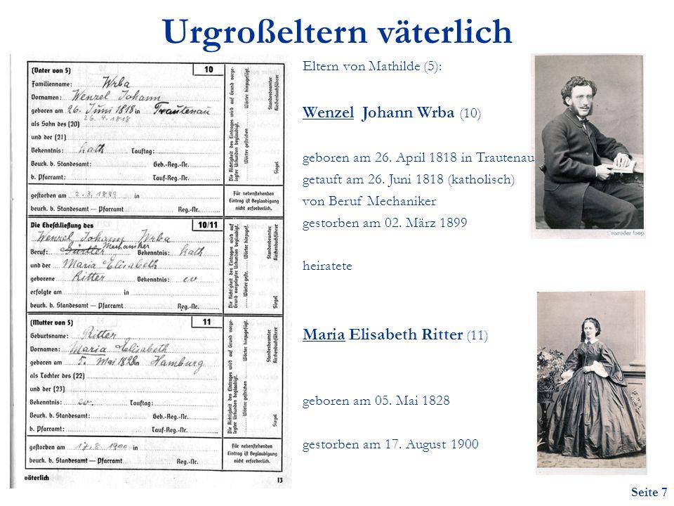 Seite 7 Urgroßeltern väterlich Eltern von Mathilde (5): Wenzel Johann Wrba (10) geboren am 26.