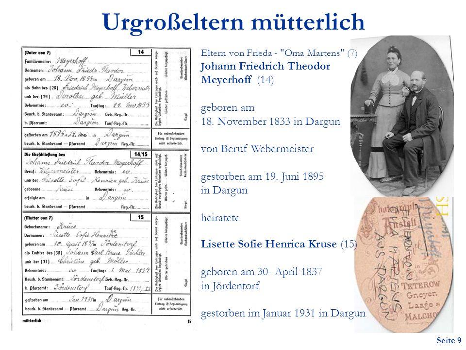 Seite 9 Urgroßeltern mütterlich Eltern von Frieda - Oma Martens (7) J ohann Friedrich Theodor Meyerhoff (14) geboren am 18.