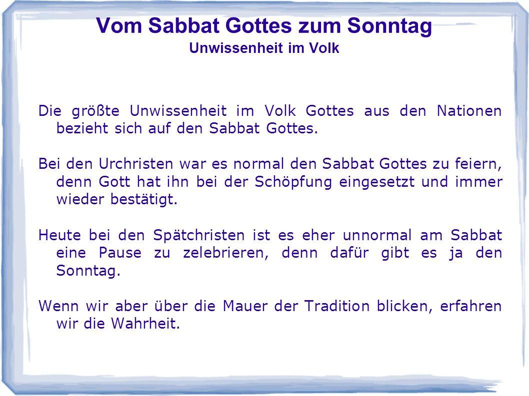 Vom Sabbat Gottes zum Sonntag Unwissenheit im Volk Die größte Unwissenheit im Volk Gottes aus den Nationen bezieht sich auf den Sabbat Gottes. Bei den