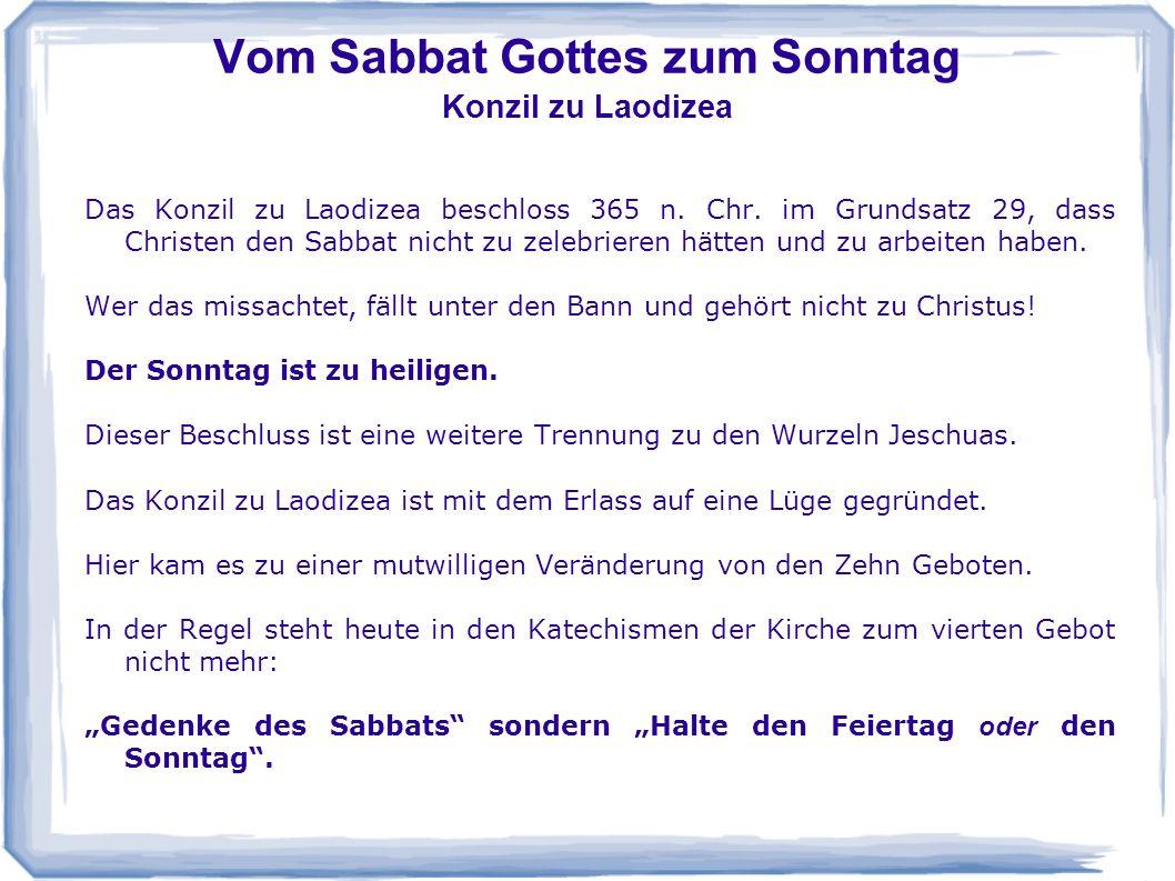 Vom Sabbat Gottes zum Sonntag Konzil zu Laodizea Das Konzil zu Laodizea beschloss 365 n. Chr. im Grundsatz 29, dass Christen den Sabbat nicht zu zeleb