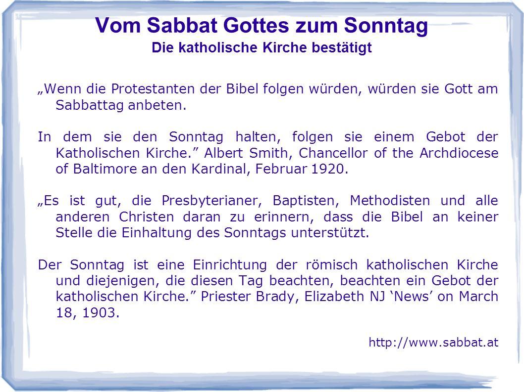 Vom Sabbat Gottes zum Sonntag Die katholische Kirche bestätigt Wenn die Protestanten der Bibel folgen würden, würden sie Gott am Sabbattag anbeten. In
