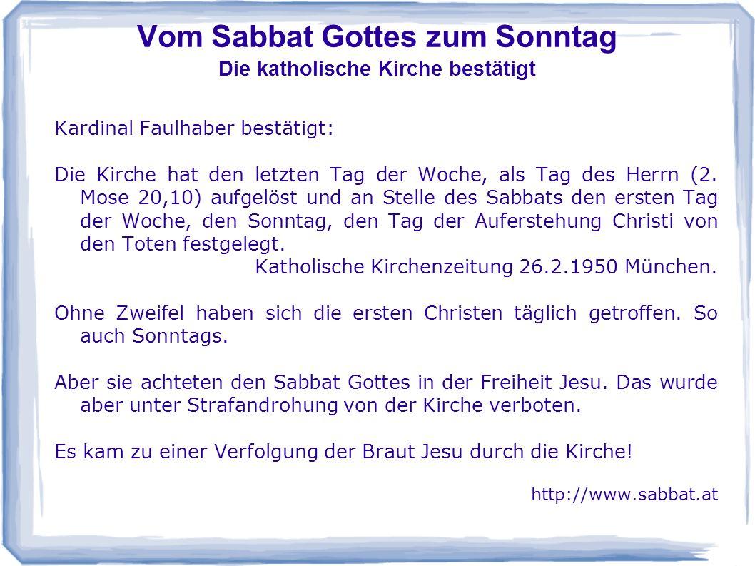 Vom Sabbat Gottes zum Sonntag Die katholische Kirche bestätigt Kardinal Faulhaber bestätigt: Die Kirche hat den letzten Tag der Woche, als Tag des Her
