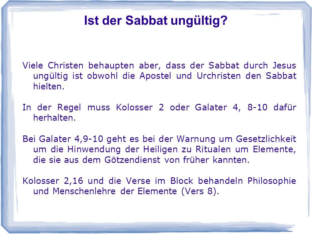 Ist der Sabbat ungültig? Viele Christen behaupten aber, dass der Sabbat durch Jesus ungültig ist obwohl die Apostel und Urchristen den Sabbat hielten.