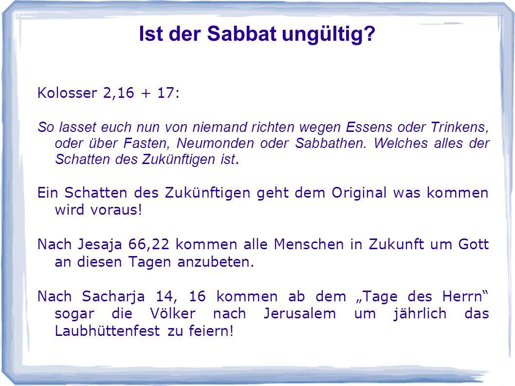 Ist der Sabbat ungültig? Kolosser 2,16 + 17: So lasset euch nun von niemand richten wegen Essens oder Trinkens, oder über Fasten, Neumonden oder Sabba