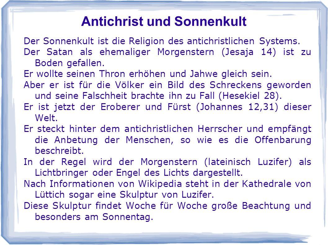 Antichrist und Sonnenkult Der Sonnenkult ist die Religion des antichristlichen Systems. Der Satan als ehemaliger Morgenstern (Jesaja 14) ist zu Boden