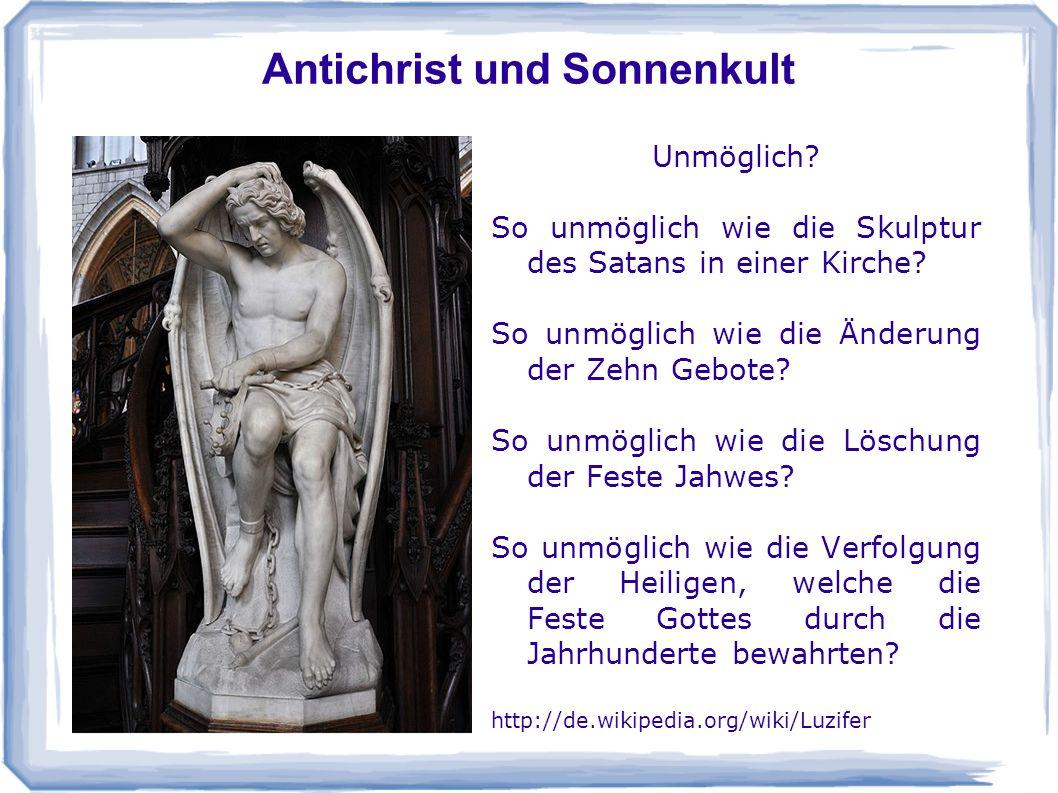 Antichrist und Sonnenkult Unmöglich? So unmöglich wie die Skulptur des Satans in einer Kirche? So unmöglich wie die Änderung der Zehn Gebote? So unmög
