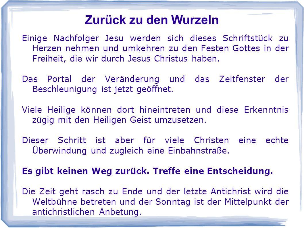 Zurück zu den Wurzeln Einige Nachfolger Jesu werden sich dieses Schriftstück zu Herzen nehmen und umkehren zu den Festen Gottes in der Freiheit, die w