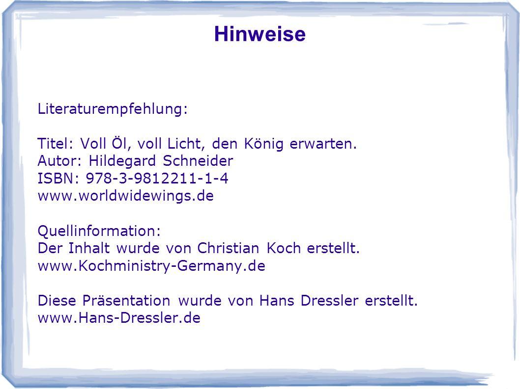 Hinweise Literaturempfehlung: Titel: Voll Öl, voll Licht, den König erwarten. Autor: Hildegard Schneider ISBN: 978-3-9812211-1-4 www.worldwidewings.de