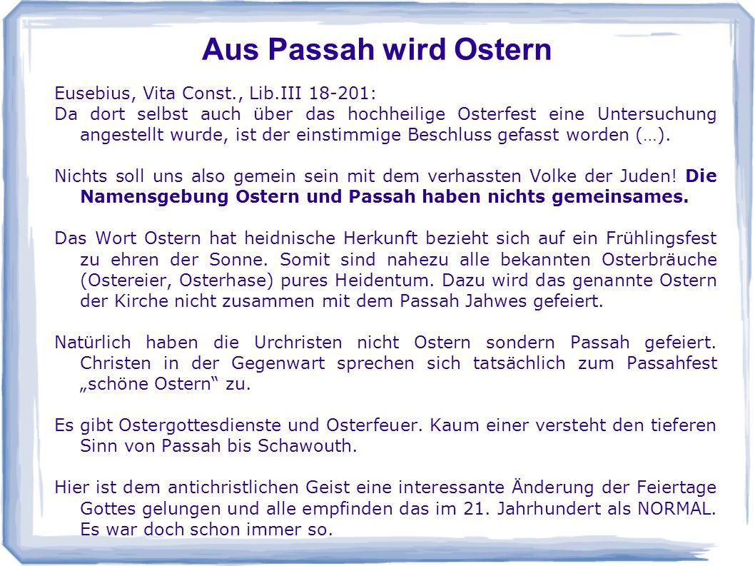 Aus Passah wird Ostern Eusebius, Vita Const., Lib.III 18-201: Da dort selbst auch über das hochheilige Osterfest eine Untersuchung angestellt wurde, i