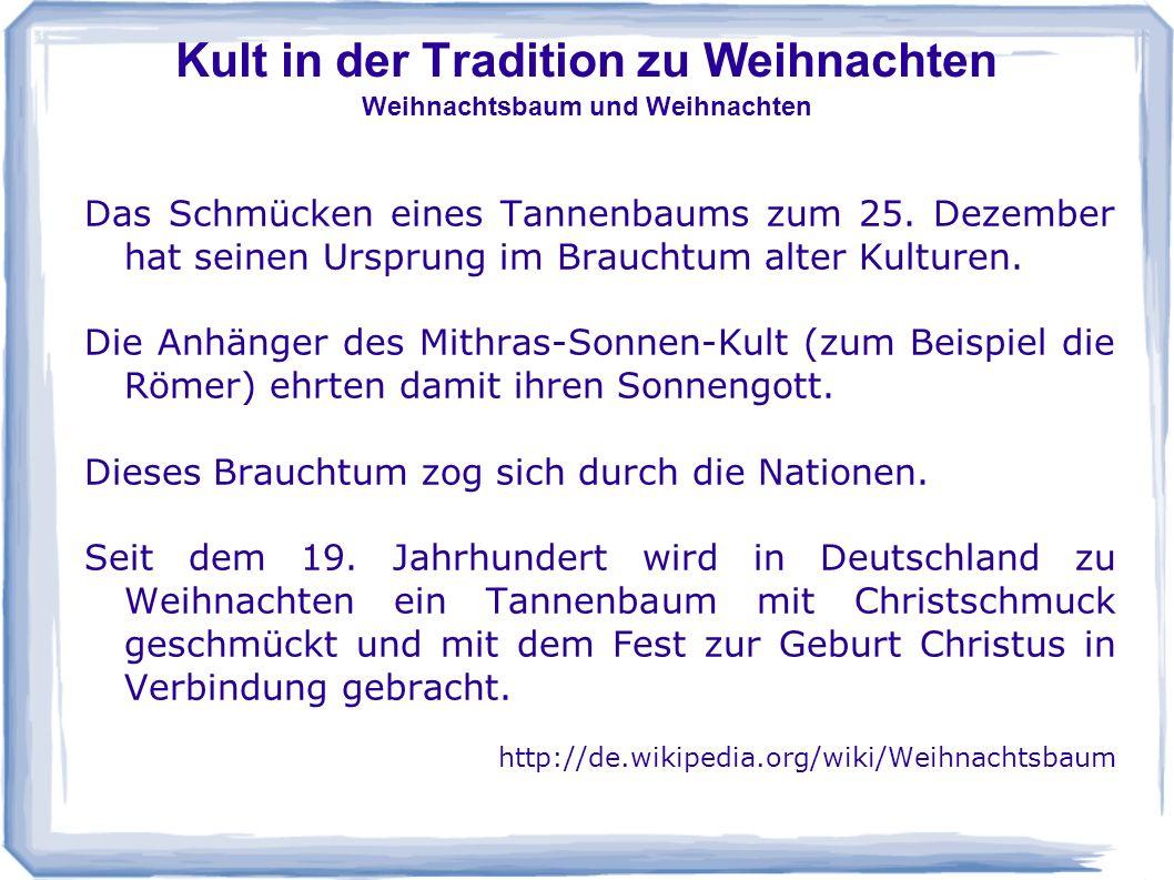 Kult in der Tradition zu Weihnachten Weihnachtsbaum und Weihnachten Das Schmücken eines Tannenbaums zum 25. Dezember hat seinen Ursprung im Brauchtum