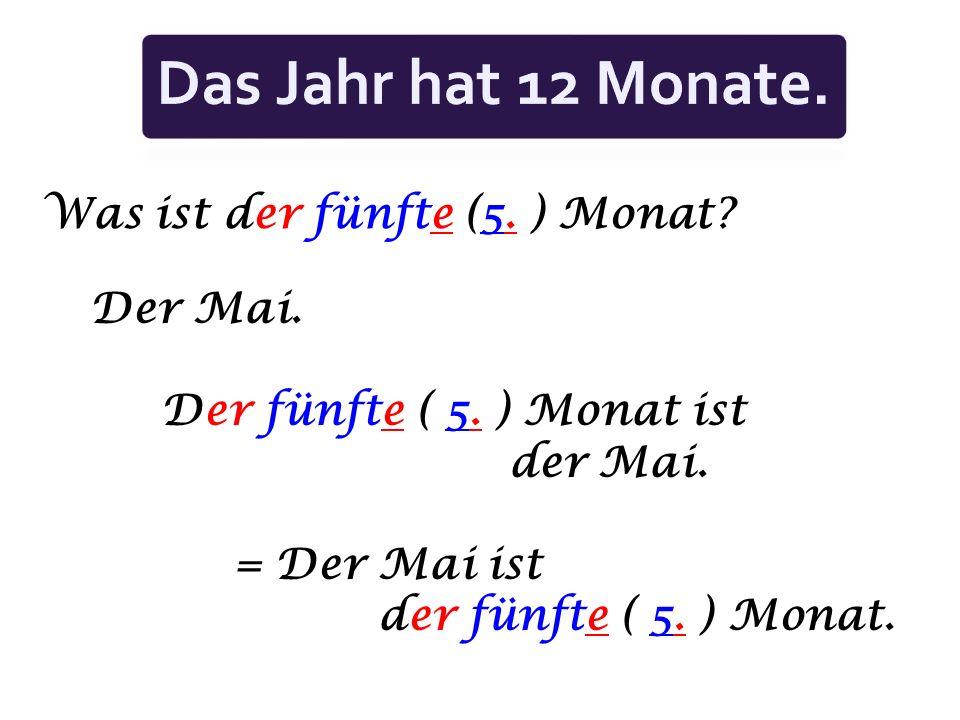 Wie heißt der dritte (3. ) Monat? März. Der dritte ( 3. ) Monat heißt März.