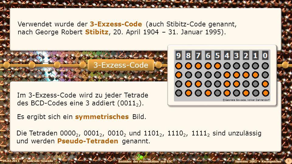 Verwendet wurde der 3-Exzess-Code (auch Stibitz-Code genannt, nach George Robert Stibitz, 20. April 1904 – 31. Januar 1995). 04.02.2011© Gabriele Sowa