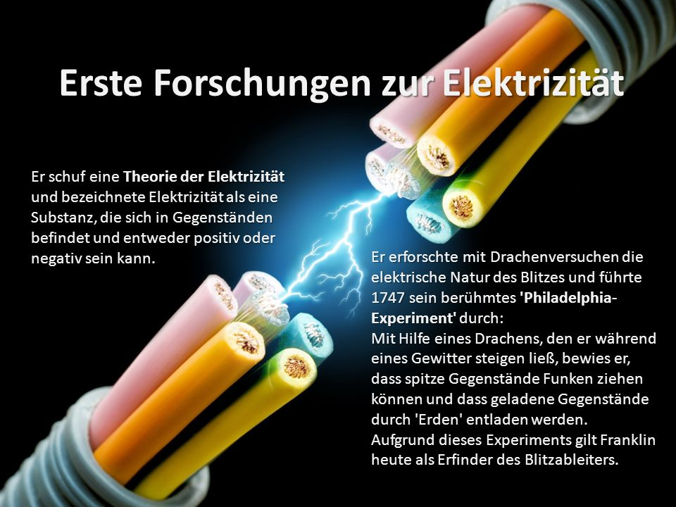 Erste Forschungen zur Elektrizität Er schuf eine Theorie der Elektrizität und bezeichnete Elektrizität als eine Substanz, die sich in Gegenständen bef