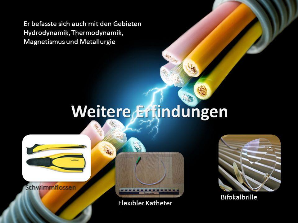 Weitere Erfindungen Schwimmflossen Flexibler Katheter Bifokalbrille Er befasste sich auch mit den Gebieten Hydrodynamik, Thermodynamik, Magnetismus un