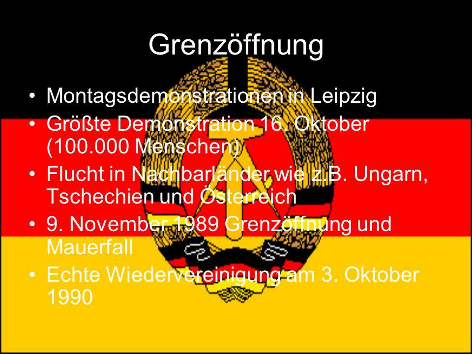 Grenzöffnung Montagsdemonstrationen in Leipzig Größte Demonstration 16. Oktober (100.000 Menschen) Flucht in Nachbarländer wie z.B. Ungarn, Tschechien