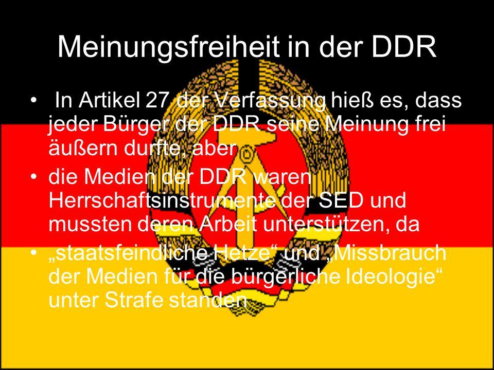 Meinungsfreiheit in der DDR In Artikel 27 der Verfassung hieß es, dass jeder Bürger der DDR seine Meinung frei äußern durfte, aber die Medien der DDR