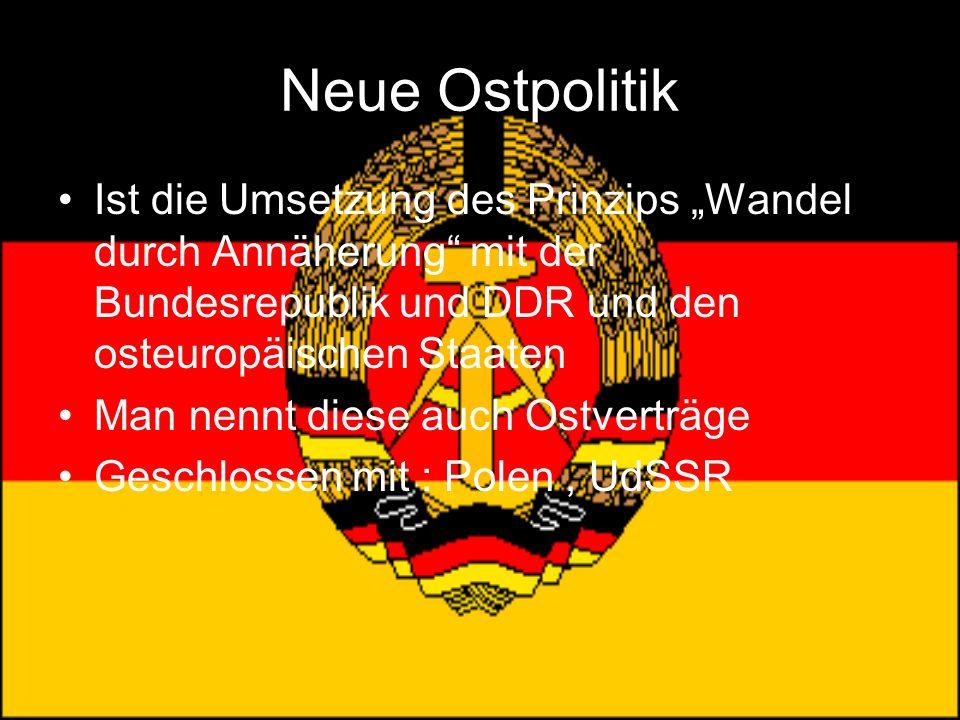 Neue Ostpolitik Ist die Umsetzung des Prinzips Wandel durch Annäherung mit der Bundesrepublik und DDR und den osteuropäischen Staaten Man nennt diese