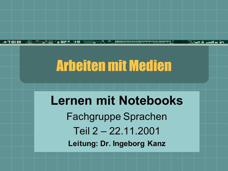Arbeiten mit Medien Lernen mit Notebooks Fachgruppe Sprachen Teil 2 – 22.11.2001 Leitung: Dr.