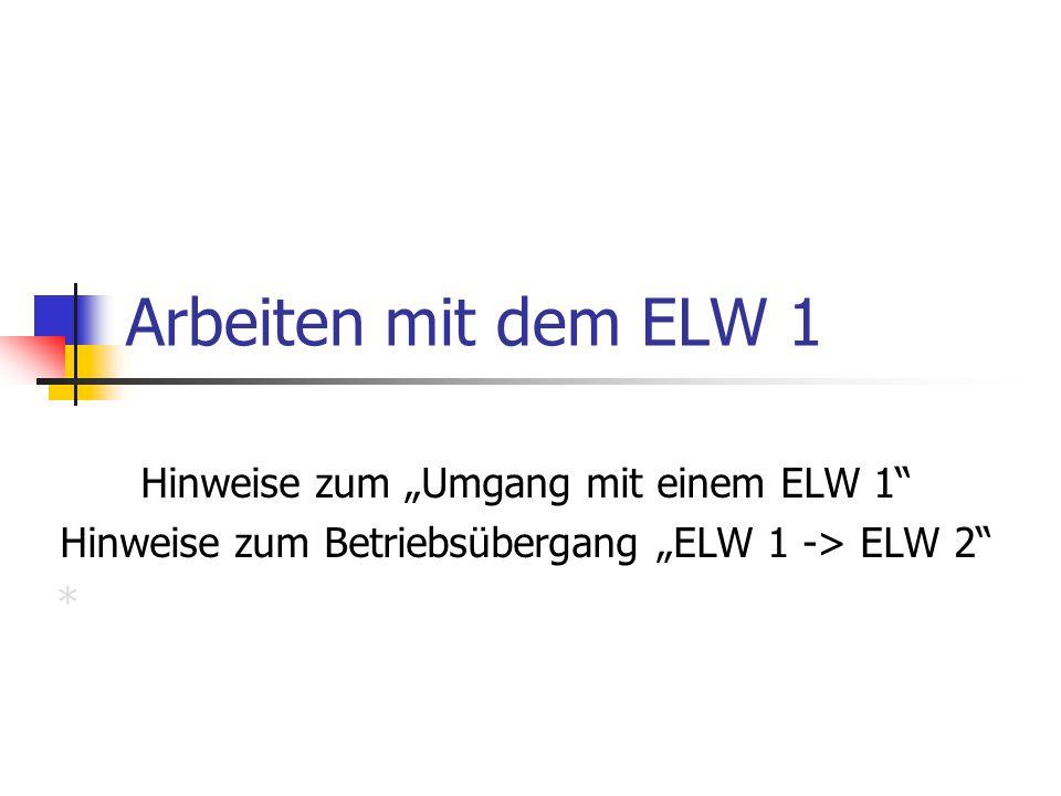 Arbeiten mit dem ELW 1 Hinweise zum Umgang mit einem ELW 1 Hinweise zum Betriebsübergang ELW 1 -> ELW 2 *
