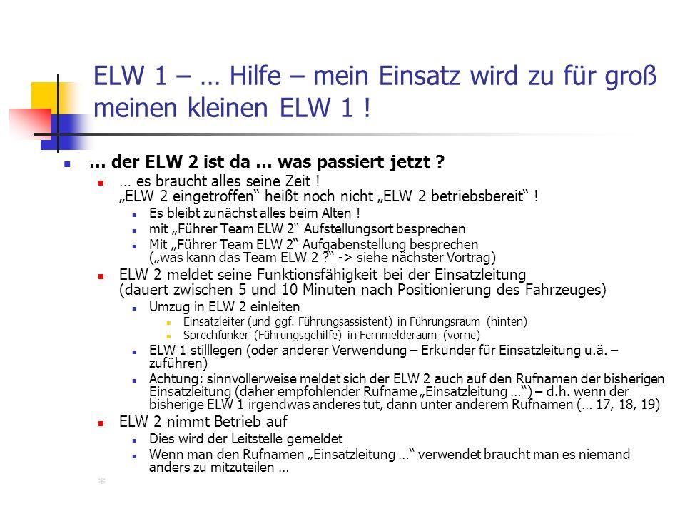 ELW 1 – … Hilfe – mein Einsatz wird zu für groß meinen kleinen ELW 1 ! … der ELW 2 ist da … was passiert jetzt ? … es braucht alles seine Zeit ! ELW 2