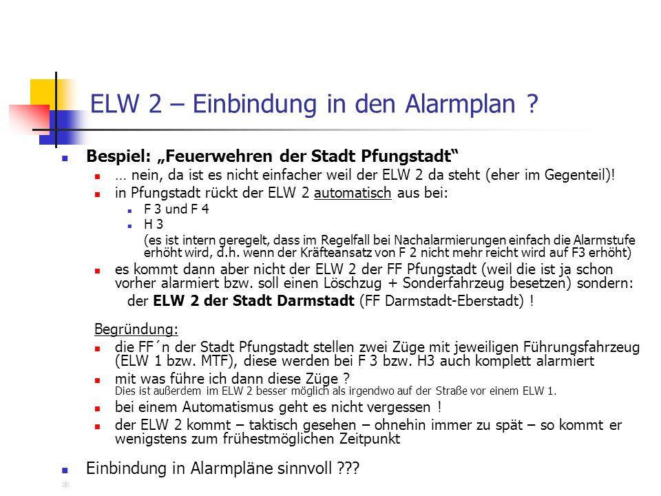 ELW 2 – Einbindung in den Alarmplan ? Bespiel: Feuerwehren der Stadt Pfungstadt … nein, da ist es nicht einfacher weil der ELW 2 da steht (eher im Geg