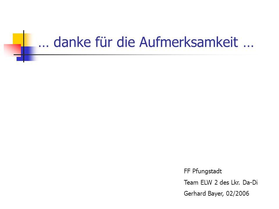 … danke für die Aufmerksamkeit … FF Pfungstadt Team ELW 2 des Lkr. Da-Di Gerhard Bayer, 02/2006
