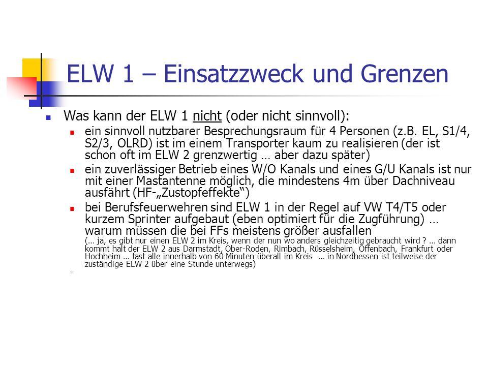 ELW 1 – Einsatzzweck und Grenzen Was kann der ELW 1 nicht (oder nicht sinnvoll): ein sinnvoll nutzbarer Besprechungsraum für 4 Personen (z.B. EL, S1/4