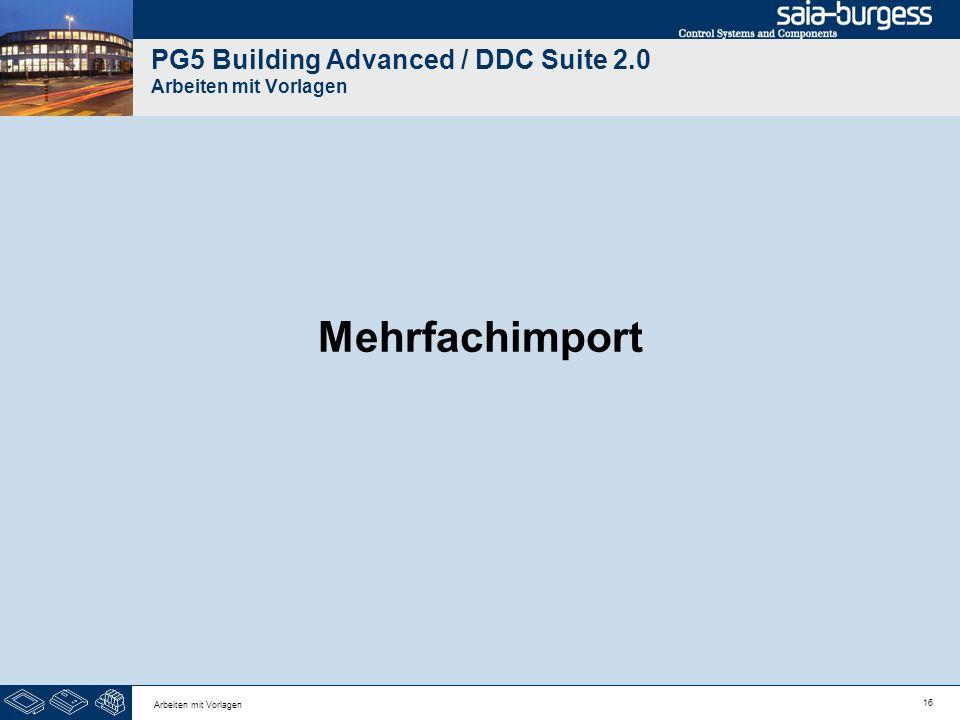 16 Arbeiten mit Vorlagen PG5 Building Advanced / DDC Suite 2.0 Arbeiten mit Vorlagen Mehrfachimport